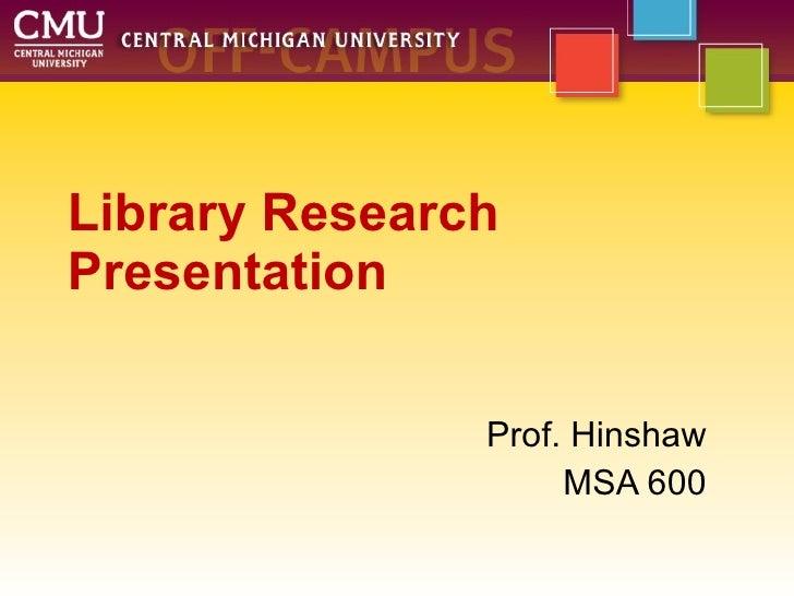 Library Research Presentation Prof. Hinshaw MSA 600