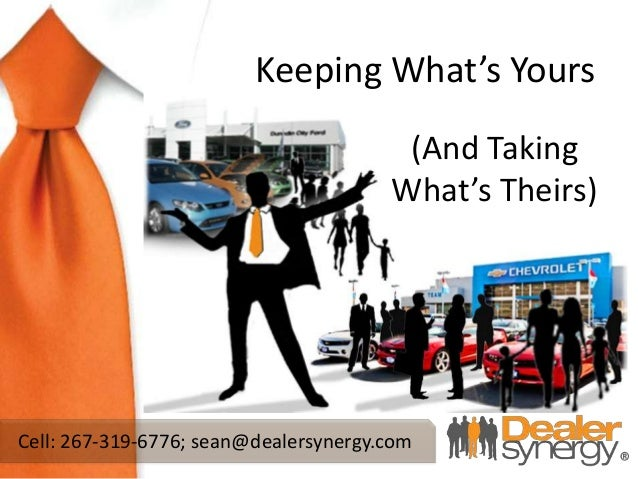 Cell: 267-319-6776; sean@dealersynergy.comKeeping What's Yours(And TakingWhat's Theirs)