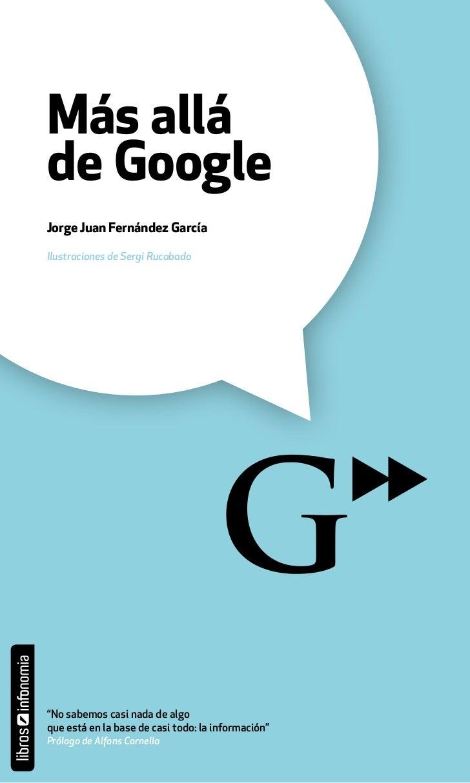 """Más alláde GoogleJorge Juan Fernández GarcíaIlustraciones de Sergi Rucabado""""No sabemos casi nada de algoque está en la bas..."""