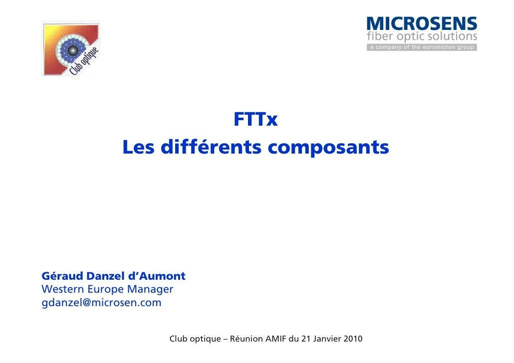 FTTx             Les différents composants     Géraud Danzel d'Aumont Western Europe Manager gdanzel@microsen.com         ...