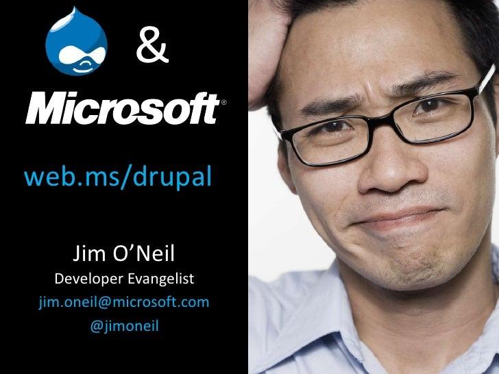 &<br />web.ms/drupal<br />Jim O'NeilDeveloper Evangelist<br />jim.oneil@microsoft.com<br />@jimoneil<br />