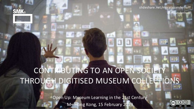 CONTRIBUTING TO AN OPEN SOCIETY THROUGH DIGITISED MUSEUM COLLECTIONS slideshare.net/meretesanderhoff @msanderhoff Open Up:...
