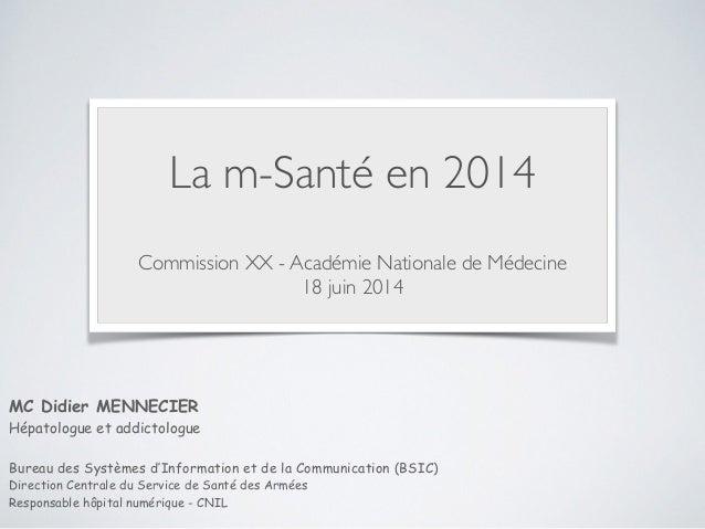 La m-Santé en 2014  ! Commission XX - Académie Nationale de Médecine  18 juin 2014  MC Didier MENNECIER Hépatologue et ...