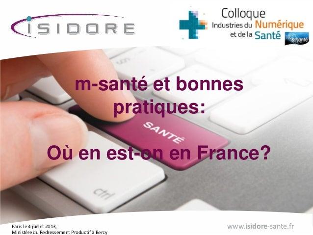 Paris le 4 juillet 2013, Ministère du Redressement Productif à Bercy www.isidore-sante.fr m-santé et bonnes pratiques: Où ...
