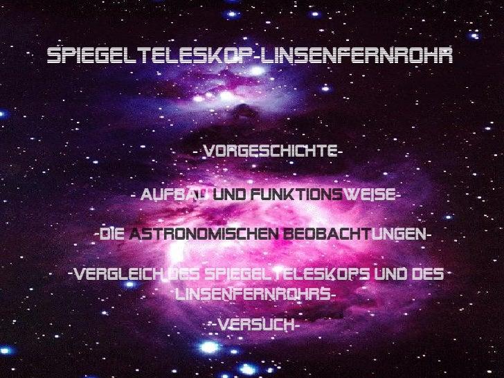 Spiegelteleskop-Linsenfernrohr             - Vorgeschichte-       - Aufbau und Funktionsweise-   -Die astronomischen Beoba...