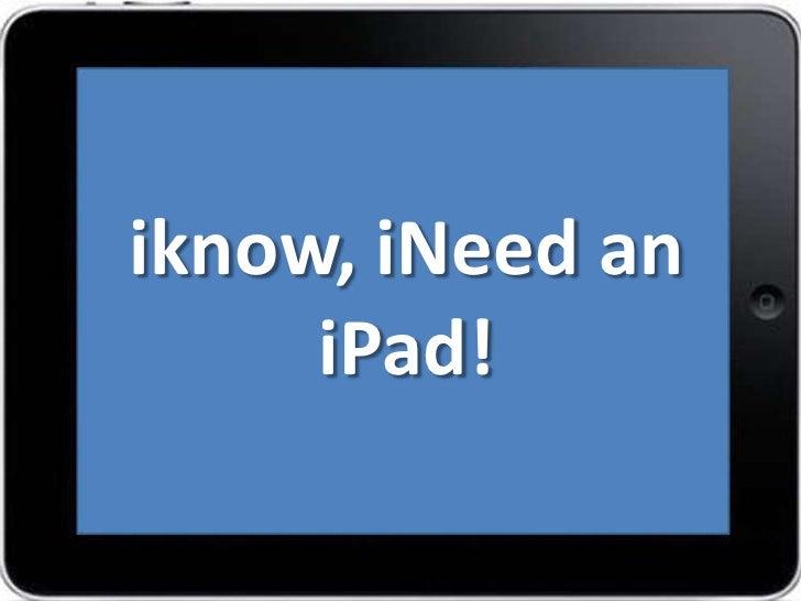 iknow, iNeed an     iPad!