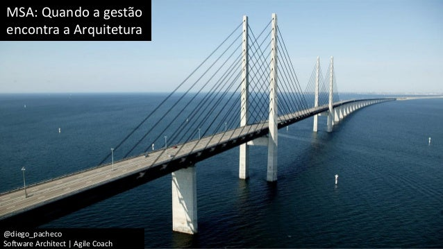 @diego_pacheco Software Architect | Agile Coach MSA: Quando a gestão encontra a Arquitetura