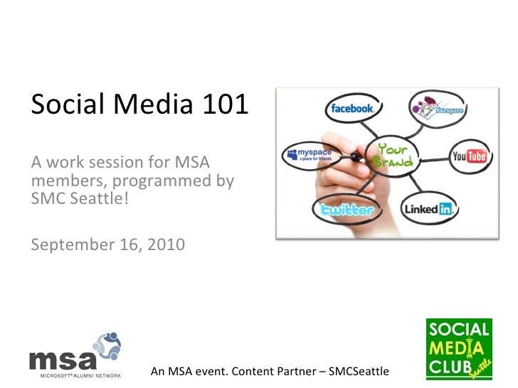 Social Media 101 A work session for MSA members, programmed by SMC Seattle! September 16, 2010