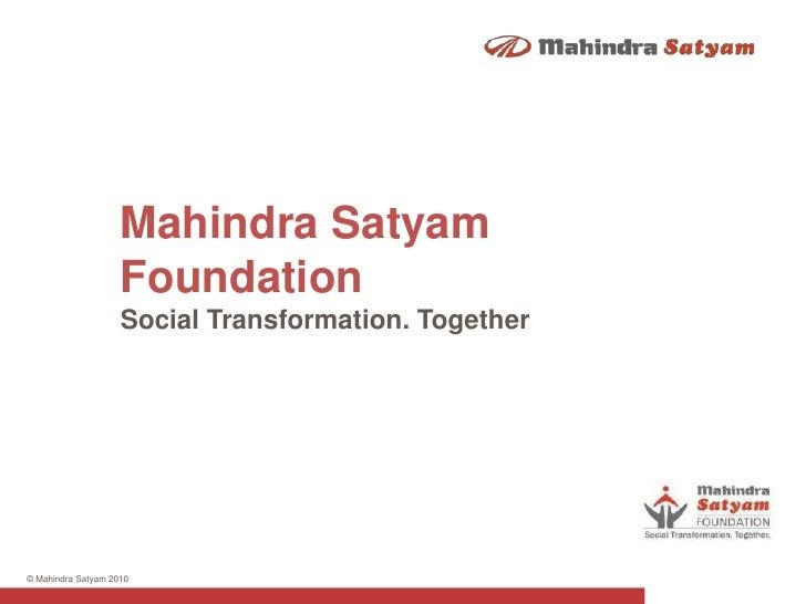 Mahindra Satyam FoundationSocial Transformation. Together<br />