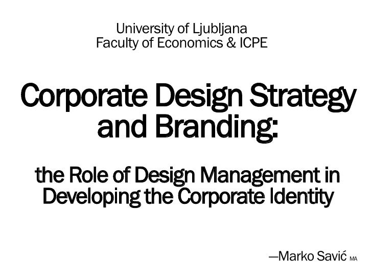 University of Ljubljana        Faculty of Economics & ICPE   Corporate Design Strategy      and Branding:  the Role of Des...