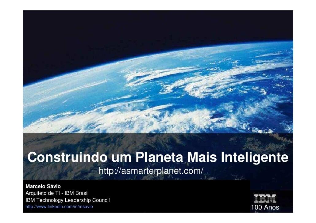®                                 Construindo um Planeta                                mais Inteligente Marcelo Sávio Arq...