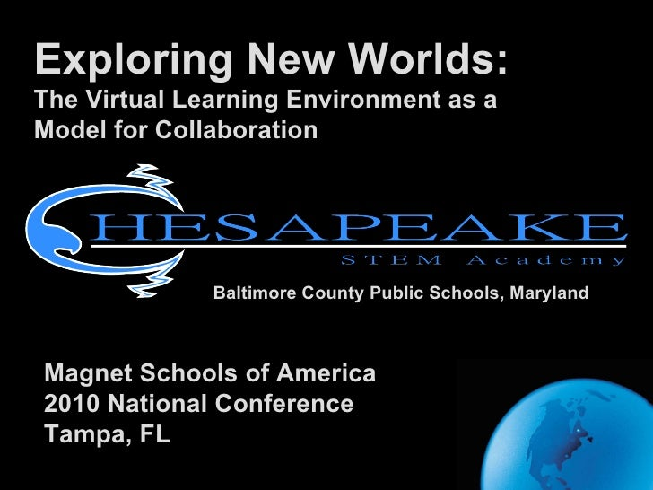 Exploring New Worlds: The Virtual Learning Environment as a  Model for Collaboration Baltimore County Public Schools, Mary...