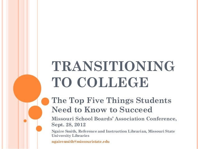 TRANSITIONINGTO COLLEGEThe Top Five Things StudentsNeed to Know to SucceedMissouri School Boards' Association Conference,S...