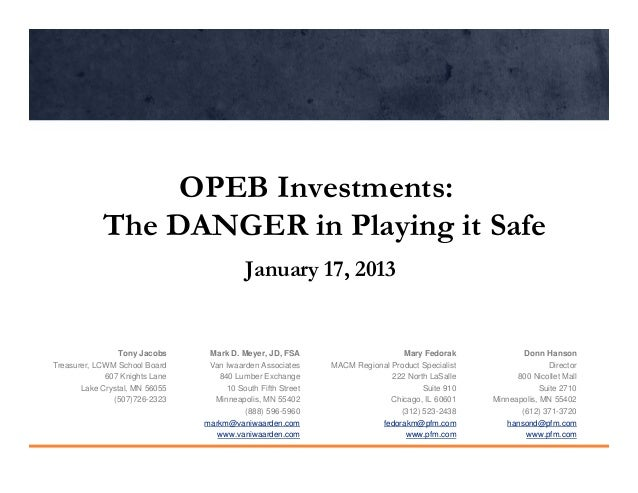 OPEB Investments:            The DANGER in Playing it Safe                                           January 17, 2013     ...