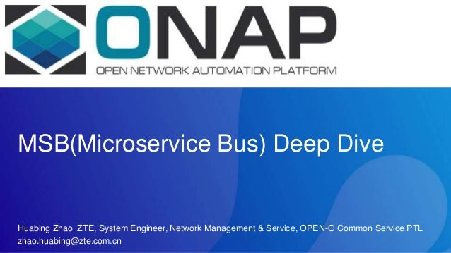MSB(Microservice Bus) Deep Dive Huabing Zhao ZTE, System Engineer, Network Management & Service, OPEN-O Common Service PTL...