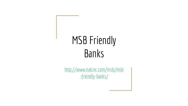 MSB Friendly Banks http://www.natcnc.com/msb/msb -friendly-banks/