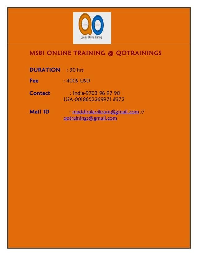 MSBI ONLINE TRAINING @ QOTRAININGSDURATION    : 30 hrsFee        : 400$ USDContact      : India-9703 96 97 98           US...