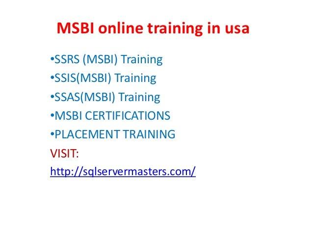 MSBI online training in usa •SSRS (MSBI) Training •SSIS(MSBI) Training •SSAS(MSBI) Training •MSBI CERTIFICATIONS •PLACEMEN...