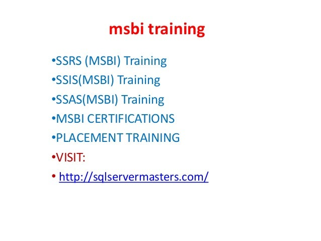 msbi training •SSRS (MSBI) Training •SSIS(MSBI) Training •SSAS(MSBI) Training •MSBI CERTIFICATIONS •PLACEMENT TRAINING •VI...