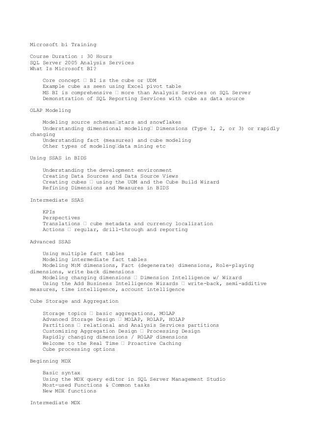 Microsoft bi TrainingCourse Duration : 30 HoursSQL Server 2005 Analysis ServicesWhat Is Microsoft BI?Core concept – BI is ...