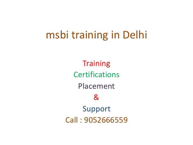 msbi training in Delhi Training Certifications Placement & Support Call : 9052666559