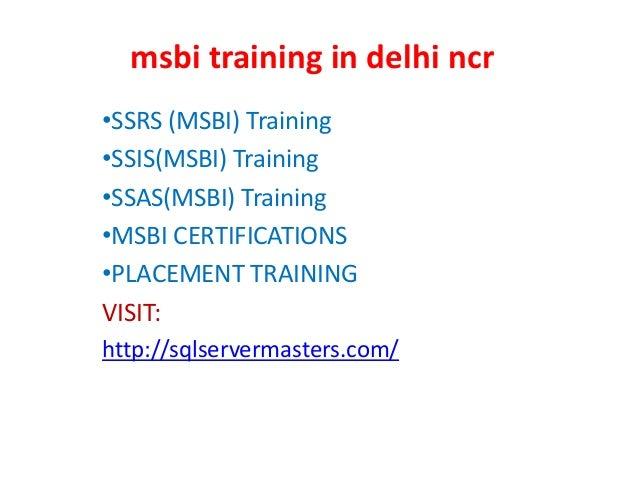 msbi training in delhi ncr •SSRS (MSBI) Training •SSIS(MSBI) Training •SSAS(MSBI) Training •MSBI CERTIFICATIONS •PLACEMENT...