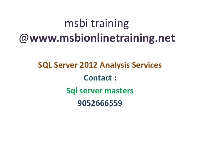 msbi training @www.msbionlinetraining.net SQL Server 2012 Analysis Services Contact : Sql server masters 9052666559