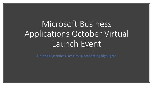 Microsoft Business Applications October Virtual Launch Event Finland Dynamics User Group presenting highlights