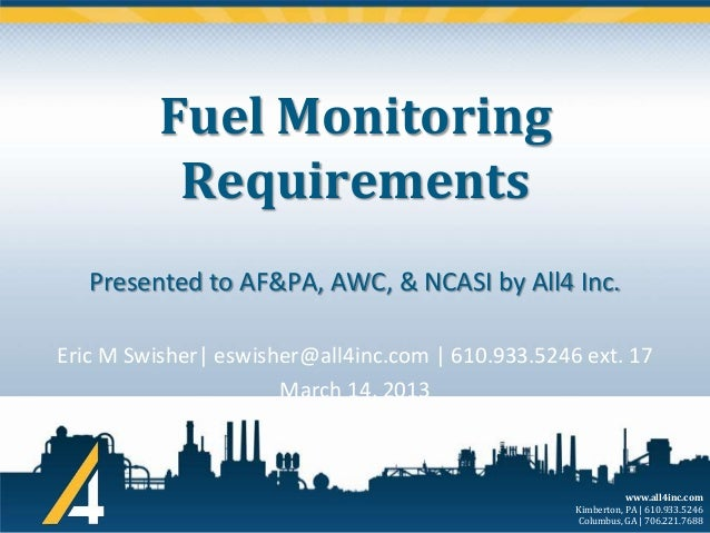 Fuel Monitoring Requirements Presented to AF&PA, AWC, & NCASI by All4 Inc. Eric M Swisher| eswisher@all4inc.com | 610.933....