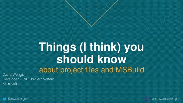 Things (I think) you should know about project files and MSBuildDavid Wengier Developer - .NET Project System Microsoft @d...