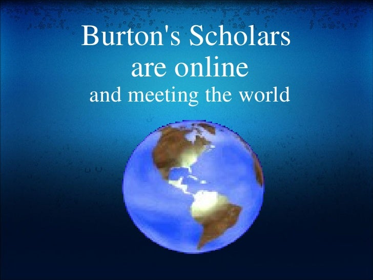 Burton's Scholars  are online and meeting the world
