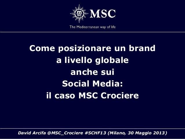 David Arcifa @MSC_Crociere #SCHF13 (Milano, 30 Maggio 2013)Come posizionare un branda livello globaleanche suiSocial Media...