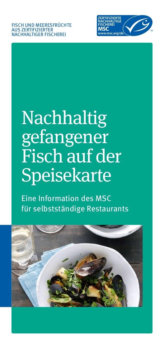 FISCH UND MEERESFRÜCHTE AUS ZERTIFIZIERTER NACHHALTIGER FISCHEREI Nachhaltig gefangener Fisch auf der Speisekarte Eine Inf...