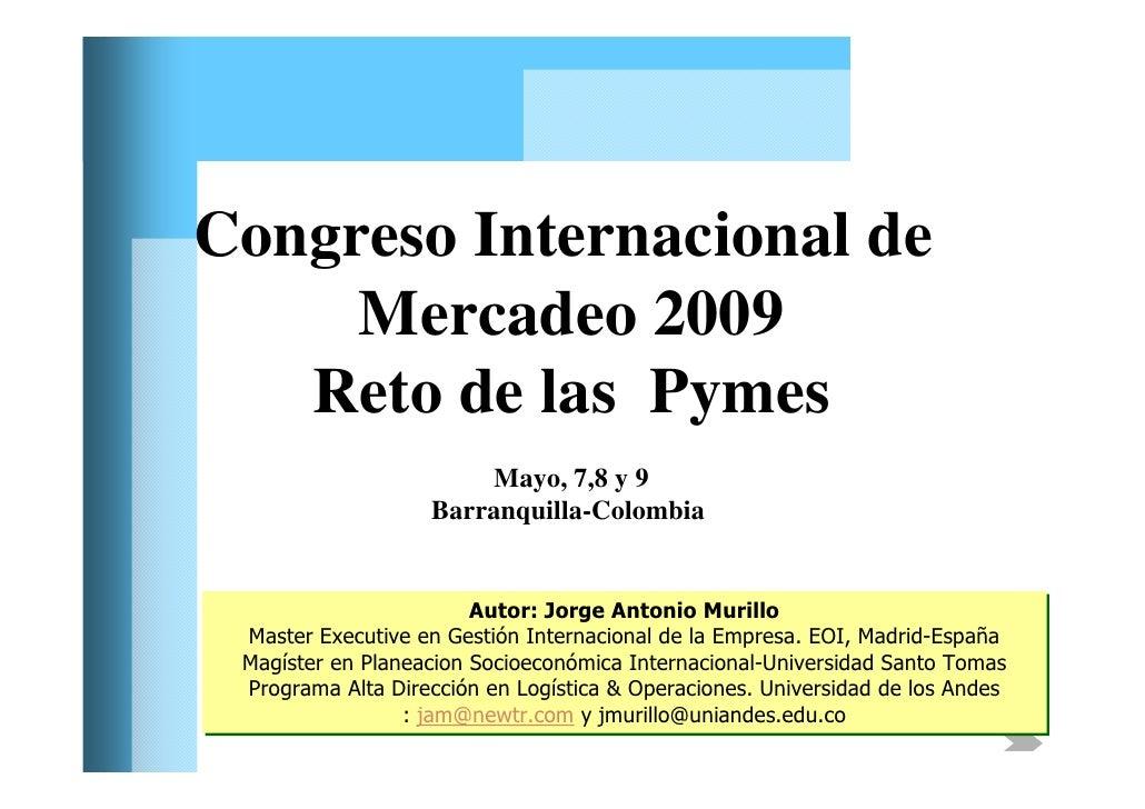 Congreso Internacional de     Mercadeo 2009   Reto de las Pymes                       Mayo, 7,8 y 9                   Barr...