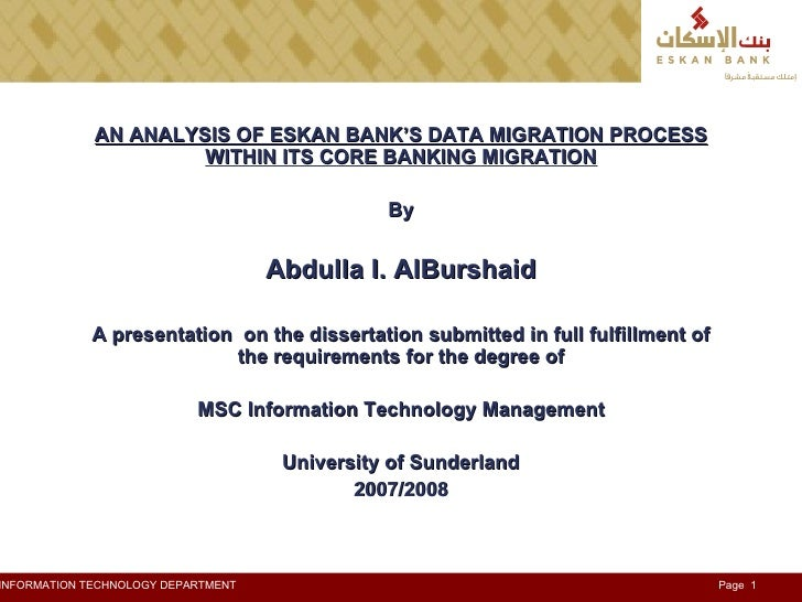 AN ANALYSIS OF ESKAN BANK'S DATA MIGRATION PROCESS WITHIN ITS CORE BANKING MIGRATION By Abdulla I. AlBurshaid A presentati...
