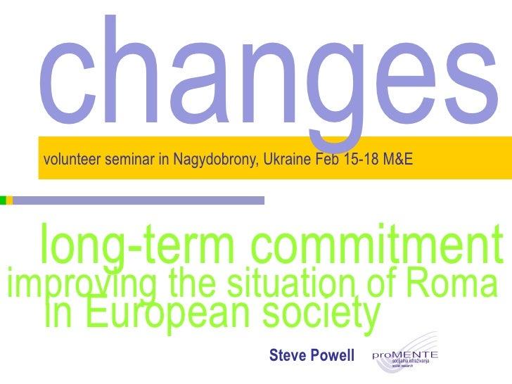 volunteer seminar in Nagydobrony, Ukraine Feb 15-18  M&E Steve Powell changes in European society  long-term commitment  i...