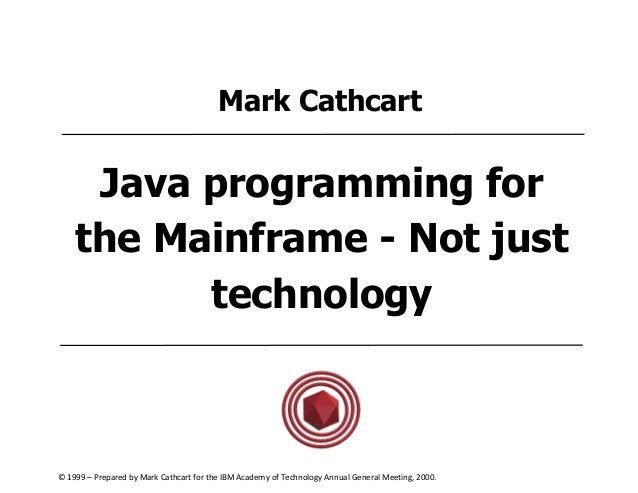 © 1999 – Prepared by Mark Cathcart for the IBM Academy of Technology Annual General Meeting, 2000. Mark Cathcart Java prog...