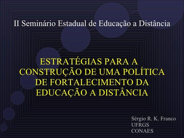 II Seminário Estadual de Educação a Distância ESTRATÉGIAS PARA A CONSTRUÇÃO DE UMA POLÍTICA DE FORTALECIMENTO DA EDUCAÇÃO ...