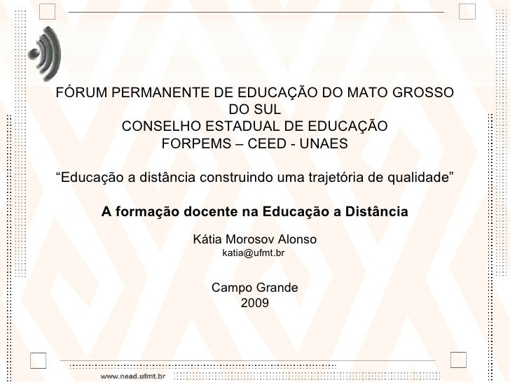 """FÓRUM PERMANENTE DE EDUCAÇÃO DO MATO GROSSO DO SUL CONSELHO ESTADUAL DE EDUCAÇÃO FORPEMS – CEED - UNAES """"Educação a distân..."""