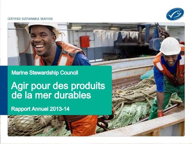 Marine Stewardship Stewardship Council  Council  Agir pour des produits  de la mer durables  Rapport Annuel 2013-14