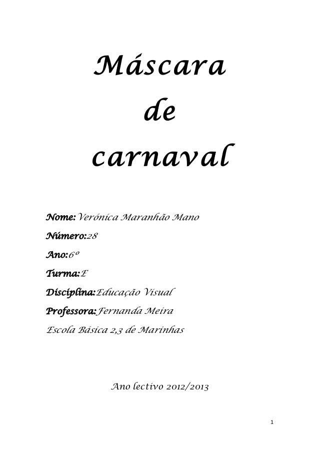 Máscara                    de          carnavalNome:Verónica Maranhão ManoNúmero:28Ano:6ºTurma:EDisciplina:Educação Visual...