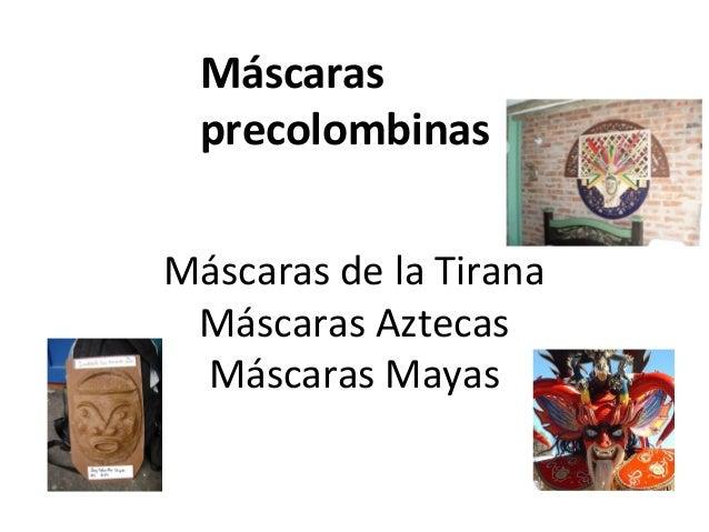 Máscaras de la Tirana Máscaras Aztecas Máscaras Mayas Máscaras precolombinas