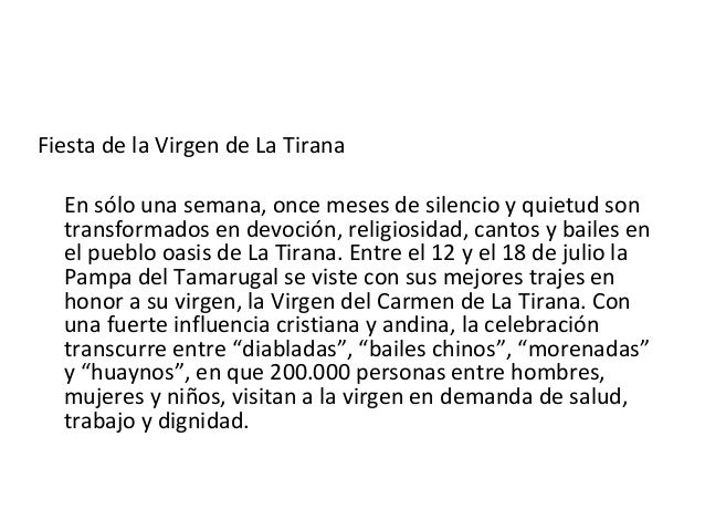 Fiesta de la Virgen de La Tirana En sólo una semana, once meses de silencio y quietud son transformados en devoción, relig...