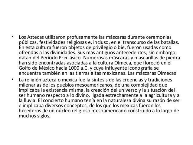 • Los Aztecas utilizaron profusamente las máscaras durante ceremonias públicas, festividades religiosas e, incluso, en el ...