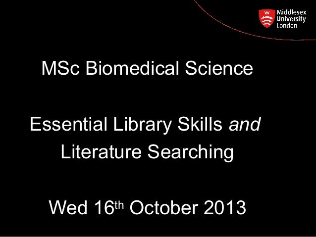 MSc Biomedical Science Postgraduate Course Feedback  Essential Library Skills and Literature Searching Wed 16 October 2013...