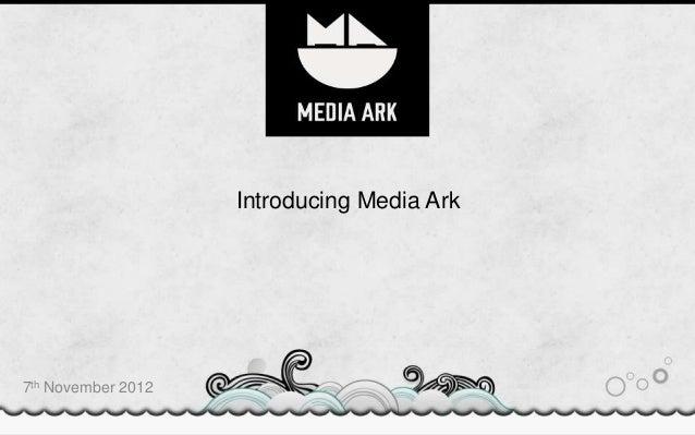 Introducing Media Ark7th November 2012