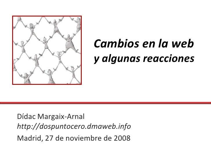 Cambios en la web                     y algunas reacciones    Dídac Margaix-Arnal http://dospuntocero.dmaweb.info Madrid, ...