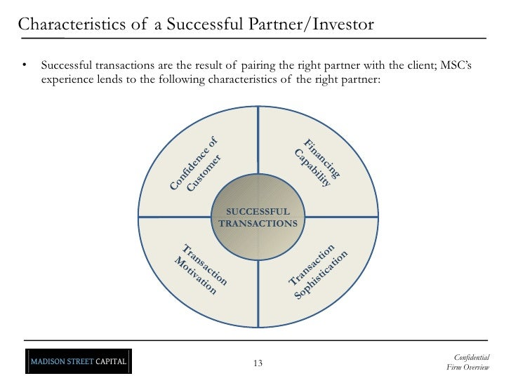 Characteristics of a Successful Partner/Investor <ul><li>Successful transactions are the result of pairing the right partn...