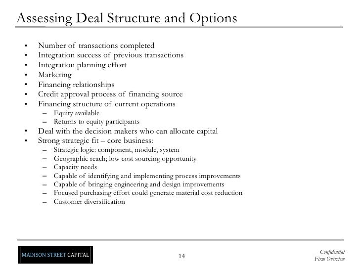 Assessing Deal Structure and Options <ul><li>Number of transactions completed </li></ul><ul><li>Integration success of pre...