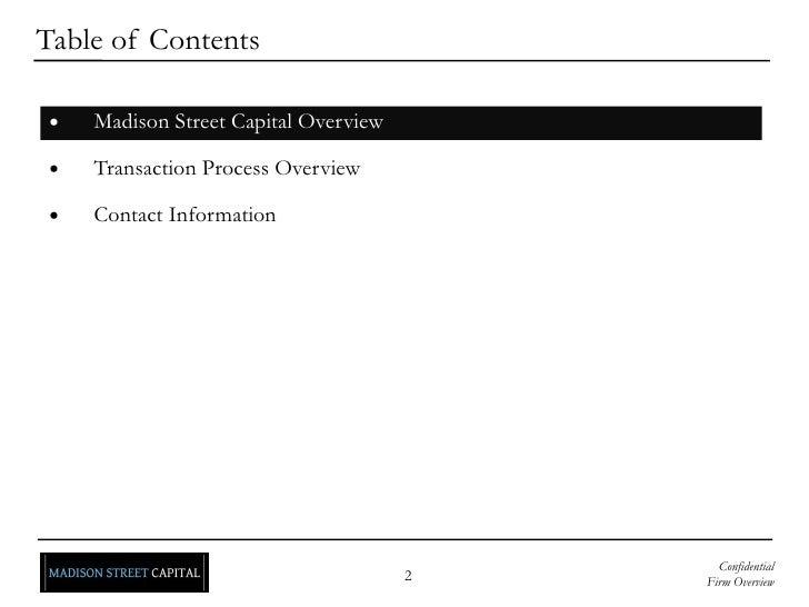 <ul><li>Madison Street Capital Overview </li></ul><ul><li>Transaction Process Overview </li></ul><ul><li>Contact Informati...
